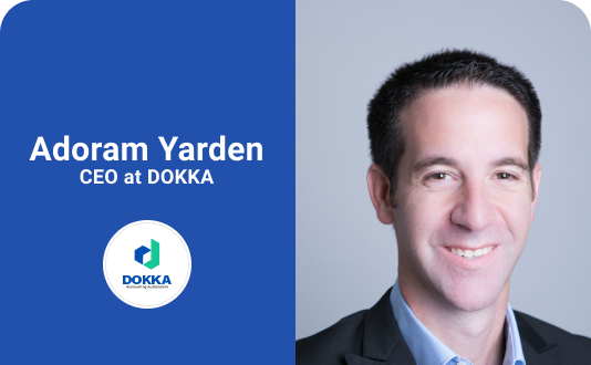 DOKKA has the pleasure of announcing Adoram Yarden as the new CEO